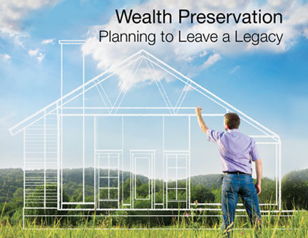 Wealth Preservation: Planning to Leave a Legacy
